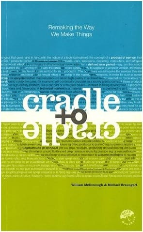 Cradle to Cradle - by William McDonough and Michael Braungart